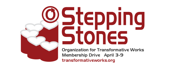 Stepping Stones: Organization for Transformative Works Membership Drive, April 3-9