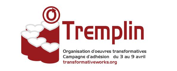 Tremplin – Organisation d'oeuvres transformatives – Campagne d'adhésion – du 3 au 9 avril