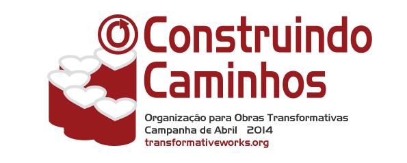 Construindo Caminhos – Organização para Obras Transformativas – Campanha de Abril – 3-9 de abril de 2014