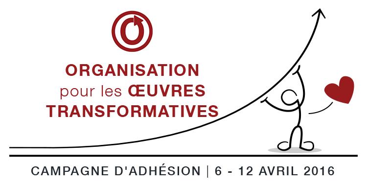 Campagne d'Adhésion de l'Organisation pour les Œuvres Transformatives du 6 au 12 avril 2016