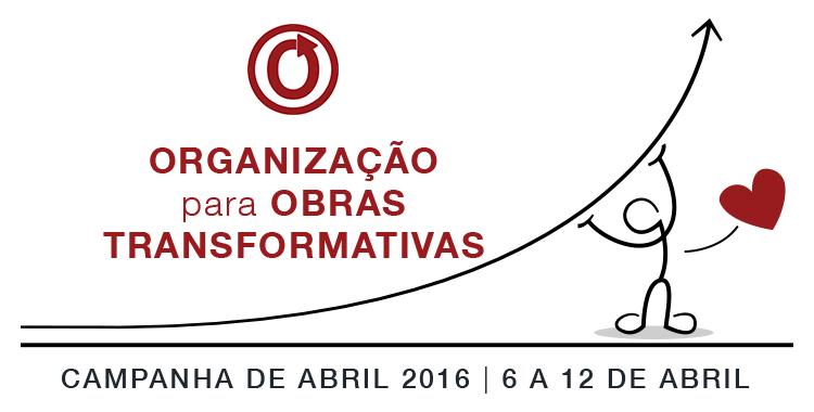 Campanha de abril 2016 da Organização para Obras Transformativas, 6 a 12 de abril