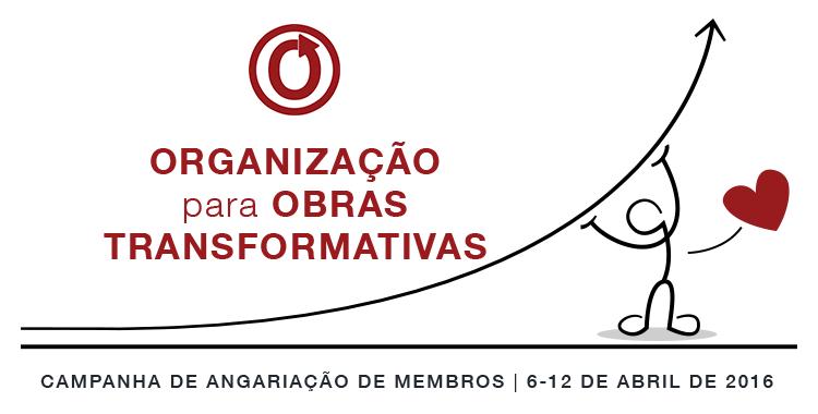 Campanha de Angariação de Membros da Organização para Obras Transformativas, 6 a 12 de abril de 2016