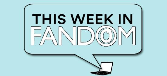 This Week in Fandom