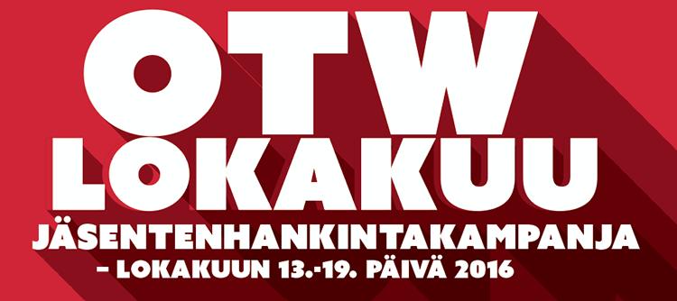 OTW:N LOKAKUUN JÄSENTENHANKINTAKAMPANJA – LOKAKUUN 13.-19. PÄIVÄ 2016