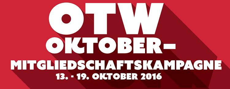 OTW OKTOBER-MITGLIEDSCHAFTSKAMPAGNE - 13. - 19. Oktober 2016