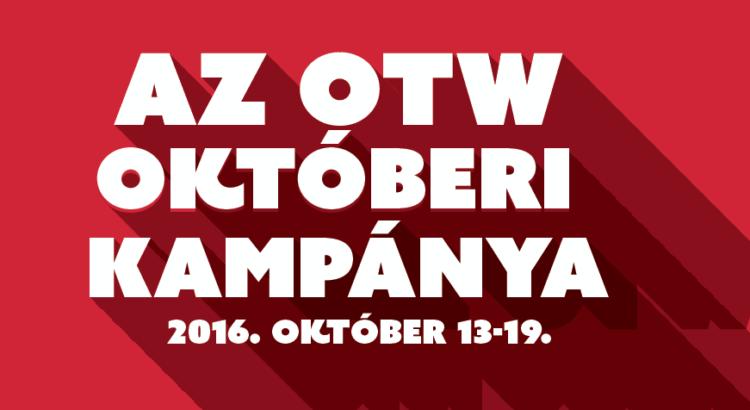 Az OTW októberi kampánya – 2016. Október 13-19.
