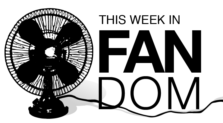 This Week in Fandom