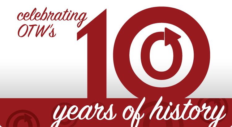 Celebrating OTW's 10 Years of History