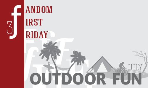 Fandom First Friday: Outdoor Fun