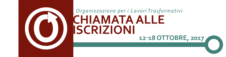 Organizzazione per i Lavori Trasformativi - Chiamata alle Iscrizioni, 12-18 ottobre 2017