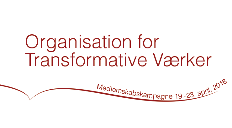 Organisationen for Transformative Værkers medlemskabskampagne d. 19.-23. april 2018