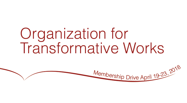 Organization for Transformative Works Membership Drive, April 19-23, 2018