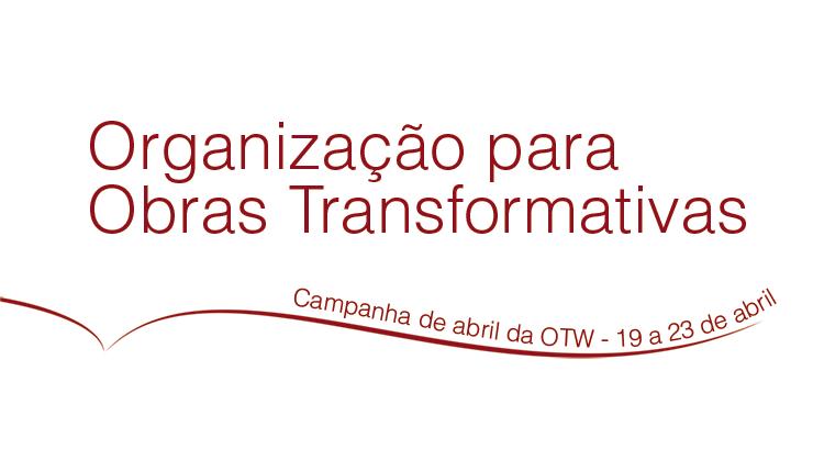 Campanha de abril da Organização para Obras Transformativas, 19 a 23 de abril de 2018