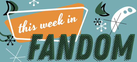 This Week in Fandom by Olivia Riley
