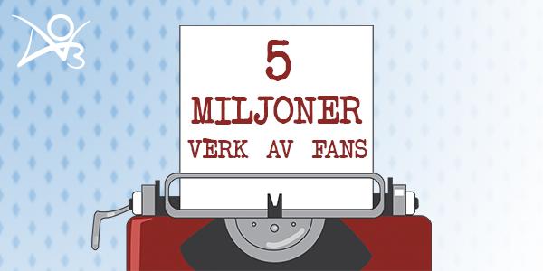 5 miljoner verk av fans