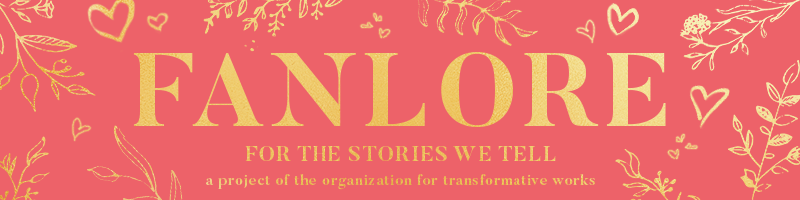 Image of yellow hearts and leafy branches on a reddish pink background. Fanlore, for the stories we tell.  A project of the Organization for Transformative Works.