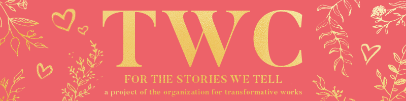 Image of yellow hearts and leafy branches on a reddish pink background. TWC, for the stories we tell.  A project of the Organization for Transformative Works.