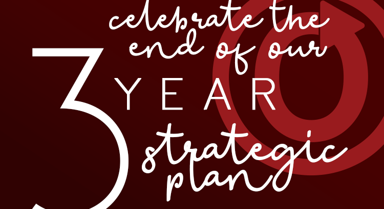Celebrate the End of our Three-Year Strategic Plan