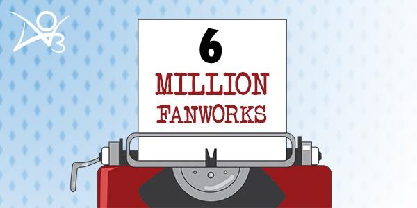 6 Million Fanworks
