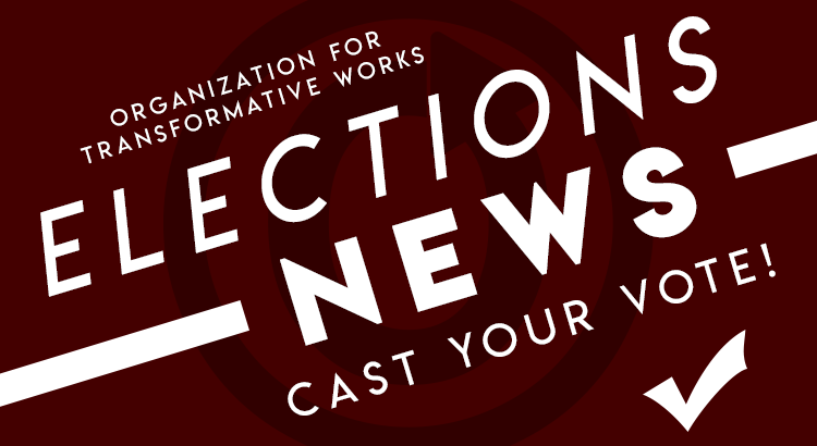 Organization for Transformative Works: Elections News: Cast Your Vote!