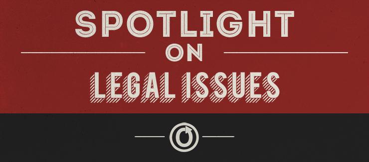 Spotlight on Legal Issues