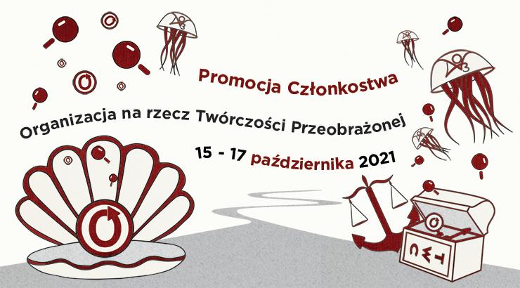 Promocja Członkostwa Organizacji na rzecz Twórczości Przeobrażonej, 15–17 października 2021