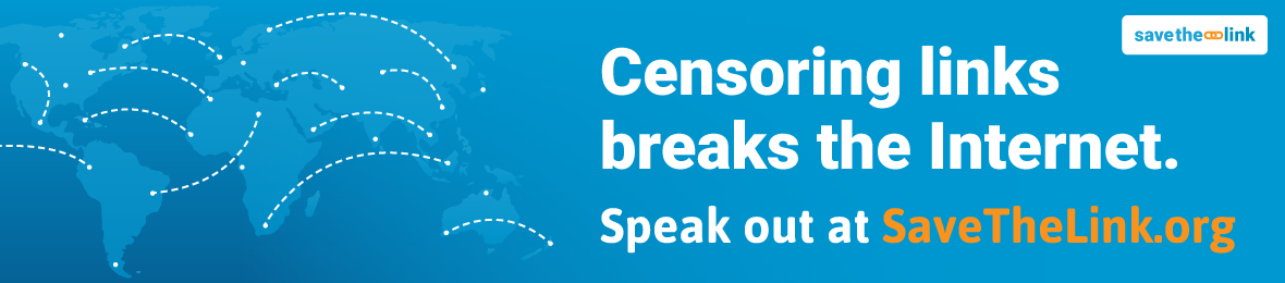 banner with a silhouette of a world map with various locations connected by dotted lines and the text Censoring Links Breaks the Internet Speak Out at Savethelink.org