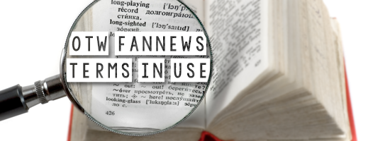 Magnifying glass over a dictionary with text that reads OTW Fannews Terms in Use