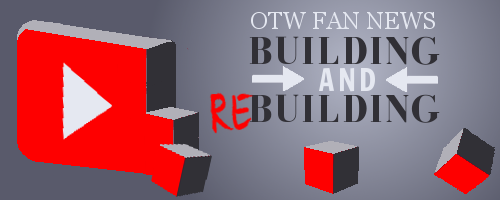 OTW Fannews Building and Rebuilding graphic by Rachel G with an image of the YouTube logo being broken apart