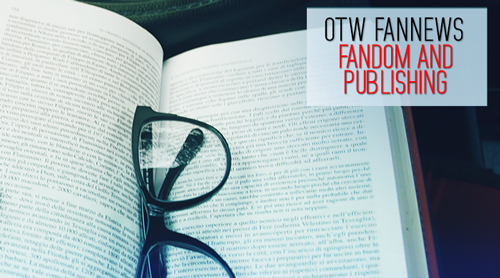 OTW Fannews Fandom and Publishing